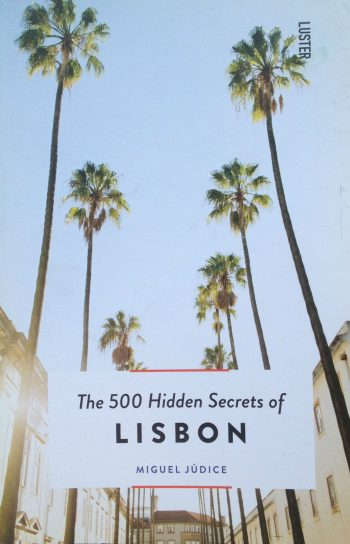 The 500 Hidden Secrets of Lisbon Travel Guide Book